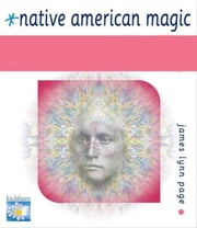 Native American Magic ESSENTIALS ebook by James Lynn Page