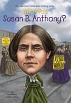 Who Was Susan B. Anthony? ebook by Meg Belviso, Mike Lacey, Pam Pollack,...
