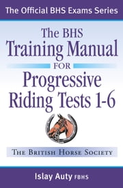 BHS TRAINING MANUAL FOR PROGRESSIVE RIDING TESTS 1-6 ebook by Islay Auty