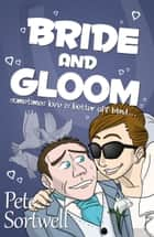 Bride And Gloom: Sometimes Love Is Better Off Blind ebook by Pete Sortwell