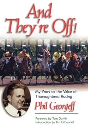 And They're Off! - My Years as the Voice of Thoroughbred Racing ebook by Phil Georgeff