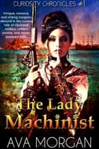 The Lady Machinist (Curiosity Chronicles, #1) ebook by Ava Morgan