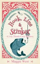 Hook, Line and Stinker - Lily Thistle Cozy Mystery, #1 ebook by Maggie West