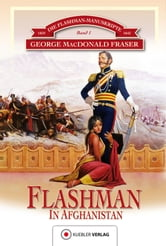 Flashman in Afghanistan - 1839-1842 ebook by George MacDonald Fraser,Bernd Kübler