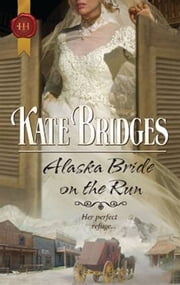 Alaska Bride On the Run ebook by Kate Bridges