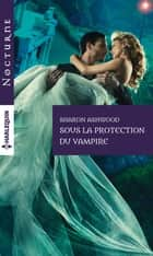 Sous la protection du vampire ebook by Sharon Ashwood