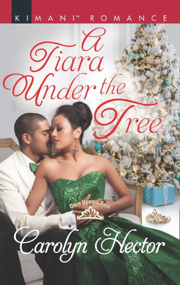 A Tiara Under The Tree (Mills & Boon Kimani) (Once Upon a Tiara, Book 4) ebook by Carolyn Hector