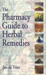 The Pharmacy Guide to Herbal Remedies ebook by J Vries