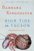 High Tide in Tucson - Essays from Now or Never ebook by Barbara Kingsolver