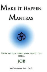 Make It Happen Mantras: How to Get, Keep, and Enjoy the Ideal Job ebook by Christine Savi