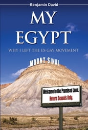 My Egypt: Why I Left the Ex-Gay Movement ebook by Benjamin David