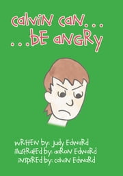 Calvin Can...Be Angry ebook by Edward, Judy