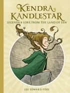 Kendra Kandlestar: Legends & Lore from the Land of Een ebook by Lee Edward Födi