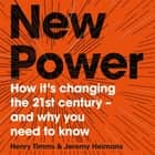 New Power - Why outsiders are winning, institutions are failing, and how the rest of us can keep up in the age of mass participation audiobook by Jeremy Heimans, Henry Timms