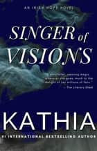 Singer of Visions ebook by Kathia