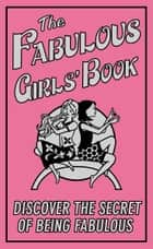 The Fabulous Girls' Book - Discover the Secret of Being Fabulous ebook by Veena Bhairo-Smith