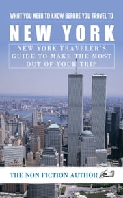 What You Need to Know Before You Travel to New York - Luxembourg Traveler's Guide to Make the Most Out of Your Trip ebook by The Non Fiction Author