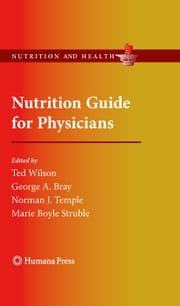 Nutrition Guide for Physicians ebook by Ted Wilson,George A. Bray,Norman J. Temple,Maria Boyle Struble