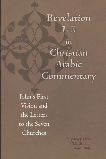 Revelation 1-3 in Christian Arabic Commentary - John's First Vision and the Letters to the Seven Churches ebook by Būlus al-Būshī,Ibn Kātib Qayṣar