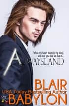 Alwaysland (A Prequel to Rock Stars in Disguise: Xan) - A New Adult Rock Star Romance ebook by Blair Babylon