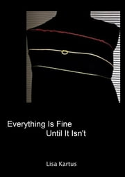 Everything Is Fine Until It Isn't ebook by Lisa Kartus