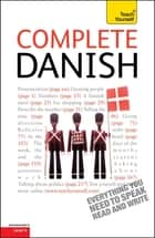 Complete Danish Beginner to Intermediate Course - Learn to read, write, speak and understand a new language with Teach Yourself ebook by Bente Elsworth