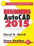 Beginning AutoCAD 2015 ebook by Cheryl R. Shrock, Steve Heather