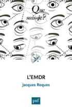 L' EMDR - « Que sais-je ? » n° 4034 ebook by Jacques Roques