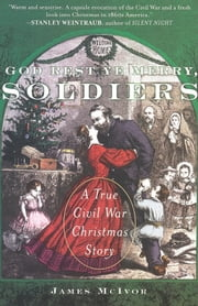 God Rest Ye Merry, Soldiers - A True Civil War Christmas Story eBook by James McIvor