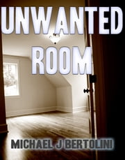 Unwanted Room ebook by Michael Bertolini