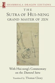 The Sutra of Hui-neng, Grand Master of Zen - With Hui-neng's Commentary on the Diamond Sutra ebook by Thomas Cleary