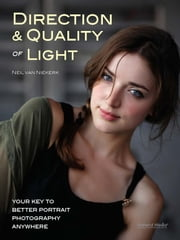 Direction & Quality of Light - Your Key to Better Portrait Photography Anywhere ebook by Neil van Niekerk