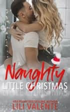 A Naughty Little Christmas ebook by Lili Valente