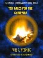 Ten Tales for the Campfire ebook by Paul R. Wonning