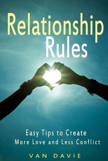 Relationship Rules - Easy Tips to Create More Love and Less Conflict ebook by Van Davie