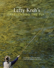 Lefty Kreh's Presenting the Fly - A Practical Guide To The Most Important Element Of Fly Fishing ebook by Lefty Kreh