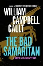 The Bad Samaritan - A Brock Callahan Mystery ebook by William C. Gault