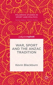 War, Sport and the Anzac Tradition ebook by Kevin Blackburn