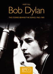 Bob Dylan - The Stories Behind the Songs 1962-1969 ebook by Andy Gill