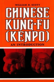 Chinese Kung-Fu (Kenpo) - An Introduction ebook by William D. Scott