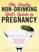 Newly Non-Drinking Girl's Guide to Pregnancy ebook by Caroline Angel,Jackie Rose