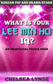 What is Your Lee Min Ho IQ? - Korean Pop and Drama Stars, #1 ebook by Chelsea Lynde