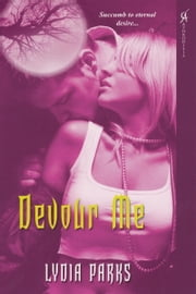 Devour Me ebook by Lydia Parks