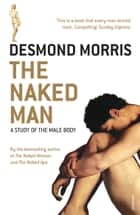 The Naked Man - A study of the male body ebook by Desmond Morris