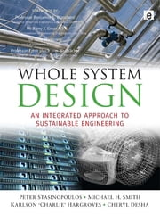 Whole System Design - An Integrated Approach to Sustainable Engineering ebook by Peter Stansinoupolos,Michael H Smith,Karlson Hargroves,Cheryl Desha