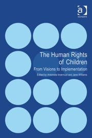 The Human Rights of Children - From Visions to Implementation ebook by Dr Antonella Invernizzi,Dr Jane Williams