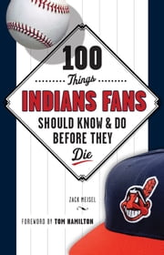 100 Things Indians Fans Should Know & Do Before They Die ebook by Zack Meisel