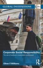 Corporate Social Responsibility - The Role of Business in Sustainable Development ebook by Oliver F. Williams