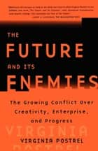 The Future and Its Enemies eBook von Virginia Postrel