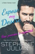 Expose My Desire ebook by Stephanie Julian